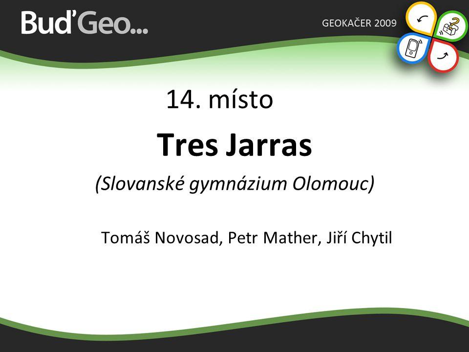14. místo Tres Jarras (Slovanské gymnázium Olomouc) Tomáš Novosad, Petr Mather, Jiří Chytil