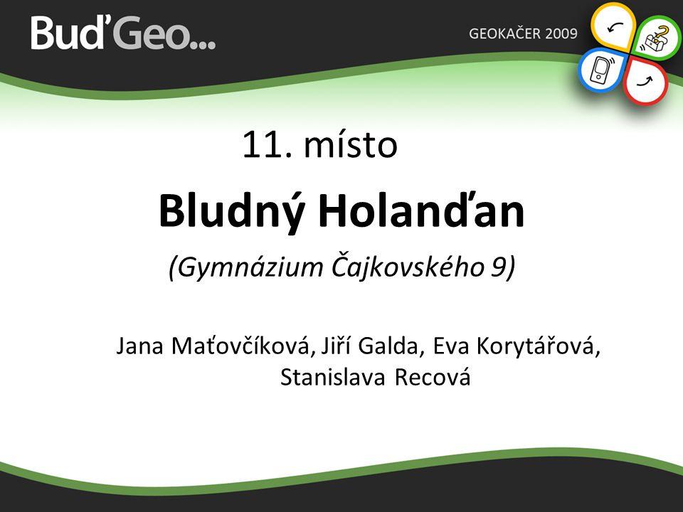 11. místo Bludný Holanďan (Gymnázium Čajkovského 9) Jana Maťovčíková, Jiří Galda, Eva Korytářová, Stanislava Recová