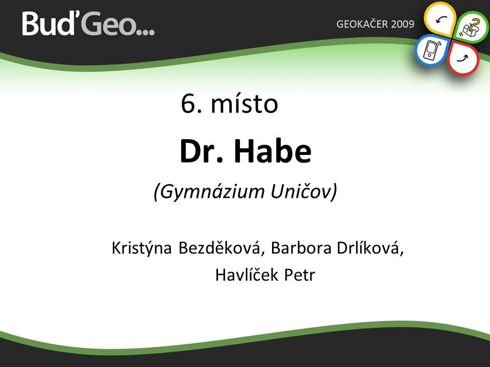 6. místo Dr. Habe (Gymnázium Uničov) Kristýna Bezděková, Barbora Drlíková, Havlíček Petr