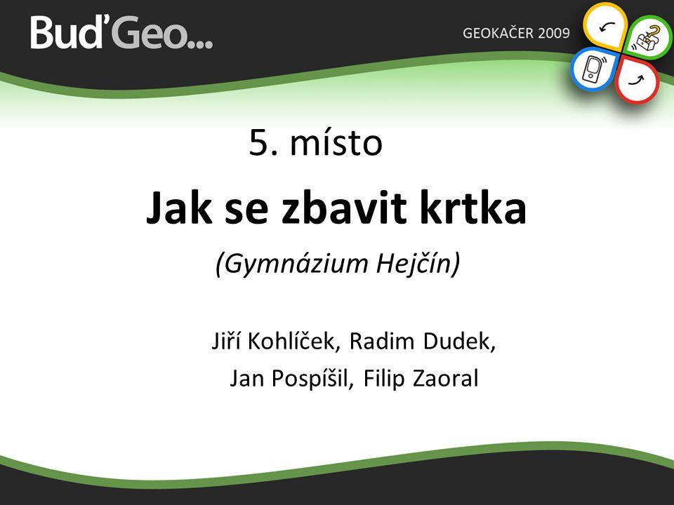 5. místo Jak se zbavit krtka (Gymnázium Hejčín) Jiří Kohlíček, Radim Dudek, Jan Pospíšil, Filip Zaoral