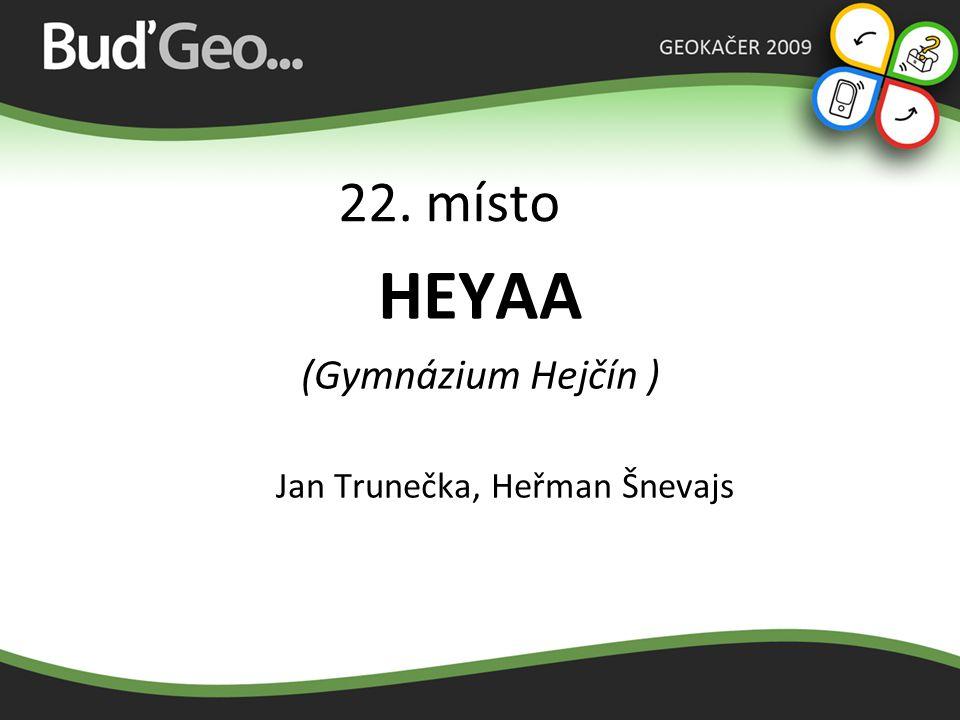 22. místo HEYAA (Gymnázium Hejčín ) Jan Trunečka, Heřman Šnevajs