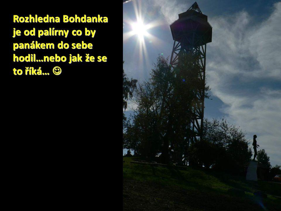 Rozhledna Bohdanka je od palírny co by panákem do sebe hodil…nebo jak že se to říká… Rozhledna Bohdanka je od palírny co by panákem do sebe hodil…nebo jak že se to říká…