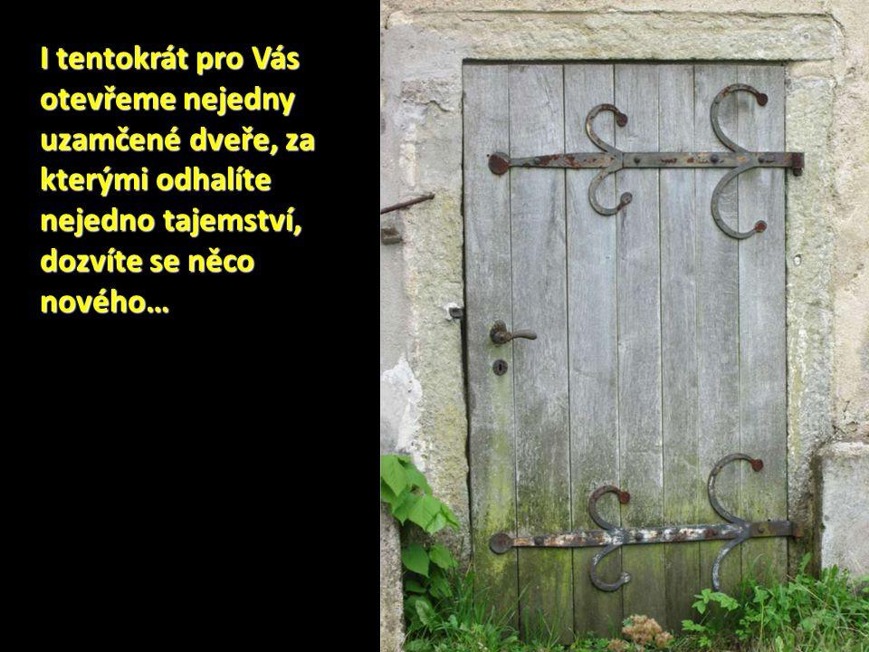 I tentokrát pro Vás otevřeme nejedny uzamčené dveře, za kterými odhalíte nejedno tajemství, dozvíte se něco nového…