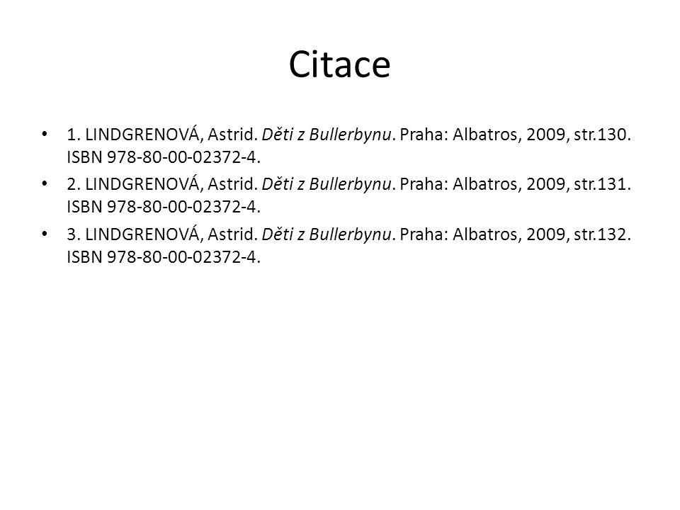 Citace 1. LINDGRENOVÁ, Astrid. Děti z Bullerbynu. Praha: Albatros, 2009, str.130. ISBN 978-80-00-02372-4. 2. LINDGRENOVÁ, Astrid. Děti z Bullerbynu. P