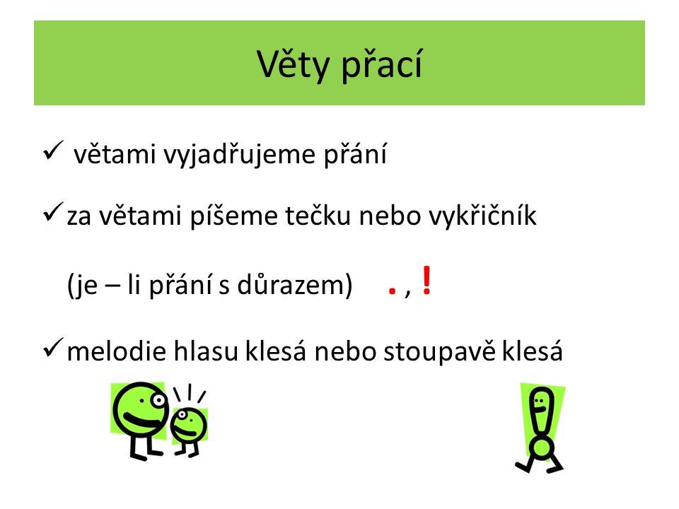 Věty přací větami vyjadřujeme přání za větami píšeme tečku nebo vykřičník (je – li přání s důrazem)., ! melodie hlasu klesá nebo stoupavě klesá