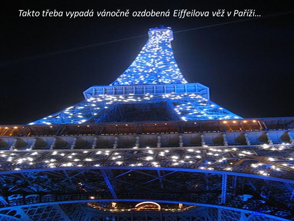Takto třeba vypadá vánočně ozdobená Eiffeilova věž v Paříži… zpět