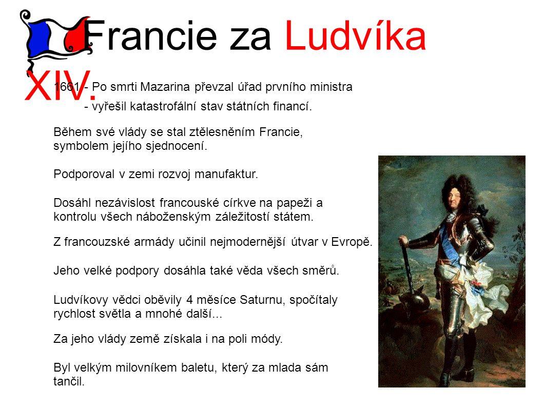 Francie za Ludvíka XIV. 1661 - Po smrti Mazarina převzal úřad prvního ministra - vyřešil katastrofální stav státních financí. Během své vlády se stal