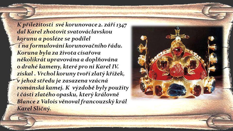K příležitosti své korunovace 2. září 1347 dal Karel zhotovit svatováclavskou korunu a posléze se podílel i na formulování korunovačního řádu. Koruna