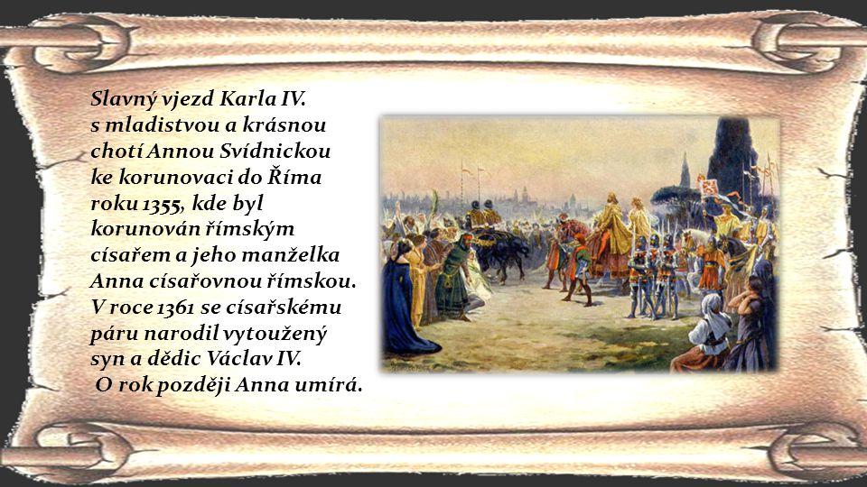 Slavný vjezd Karla IV. s mladistvou a krásnou chotí Annou Svídnickou ke korunovaci do Říma roku 1355, kde byl korunován římským císařem a jeho manželk