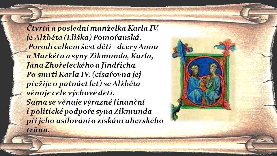 Čtvrtá a poslední manželka Karla IV. je Alžběta (Eliška) Pomořanská. Porodí celkem šest dětí - dcery Annu a Markétu a syny Zikmunda, Karla, Jana Zhoře