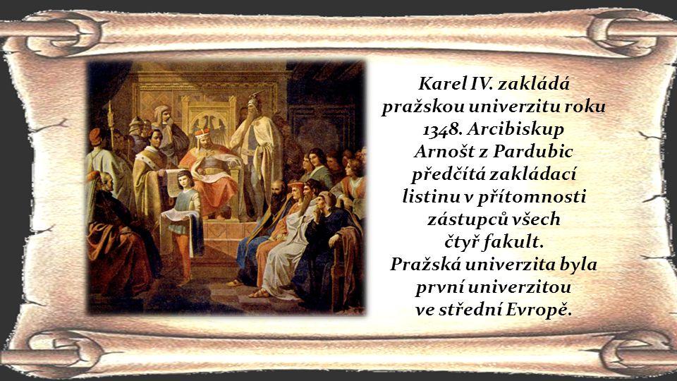 Karel IV. zakládá pražskou univerzitu roku 1348. Arcibiskup Arnošt z Pardubic předčítá zakládací listinu v přítomnosti zástupců všech čtyř fakult. Pra