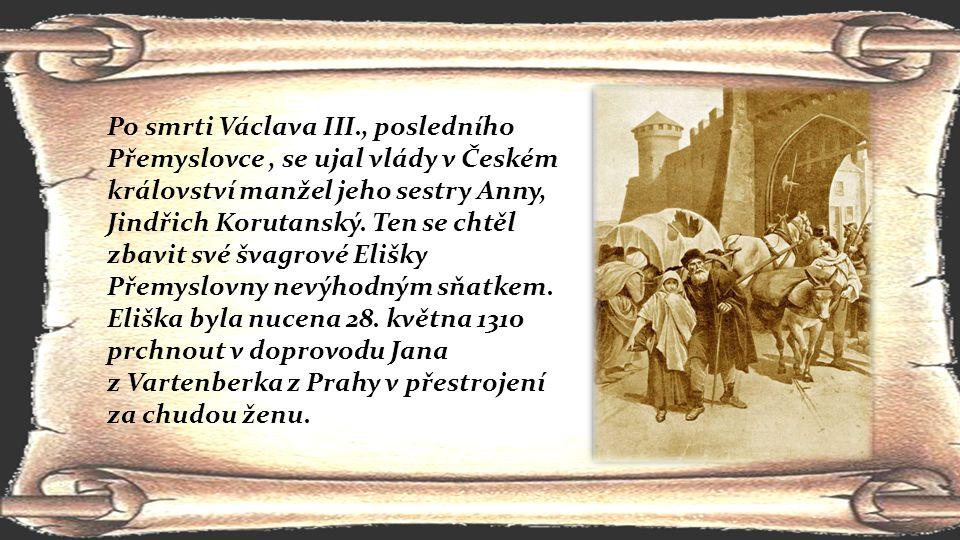Po smrti Václava III., posledního Přemyslovce, se ujal vlády v Českém království manžel jeho sestry Anny, Jindřich Korutanský. Ten se chtěl zbavit své