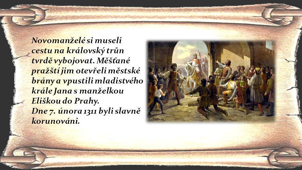 Novomanželé si museli cestu na královský trůn tvrdě vybojovat. Měšťané pražští jim otevřeli městské brány a vpustili mladistvého krále Jana s manželko