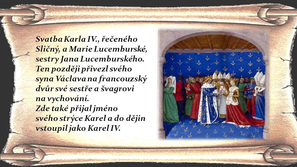 Svatba Karla IV., řečeného Sličný, a Marie Lucemburské, sestry Jana Lucemburského. Ten později přivezl svého syna Václava na francouzský dvůr své sest
