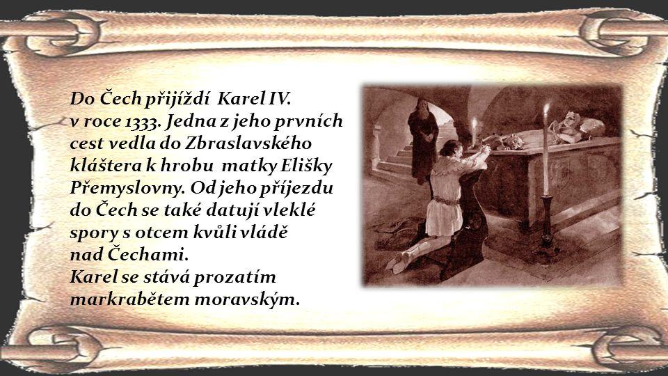 Do Čech přijíždí Karel IV. v roce 1333. Jedna z jeho prvních cest vedla do Zbraslavského kláštera k hrobu matky Elišky Přemyslovny. Od jeho příjezdu d