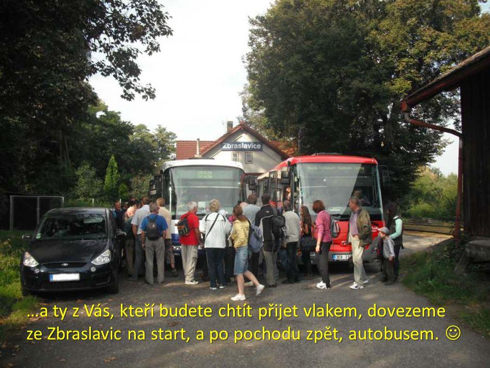 …a ty z Vás, kteří budete chtít přijet vlakem, dovezeme ze Zbraslavic na start, a po pochodu zpět, autobusem.