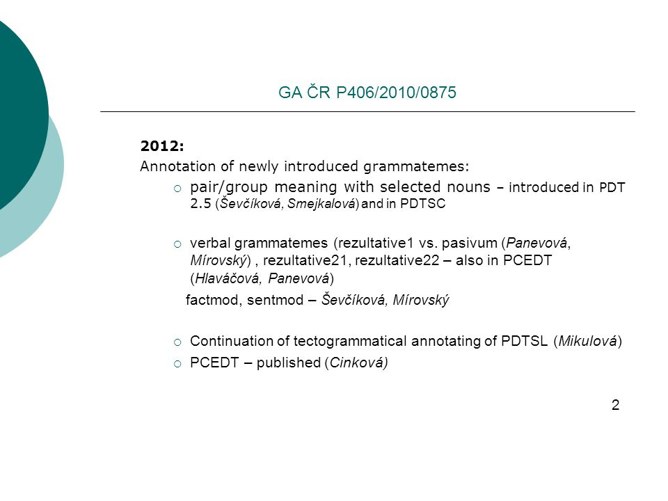 GA ČR P406/2010/0875 2012: Annotation of newly introduced grammatemes:  pair/group meaning with selected nouns – introduced in PDT 2.5 (Ševčíková, Smejkalová) and in PDTSC  verbal grammatemes (rezultative1 vs.