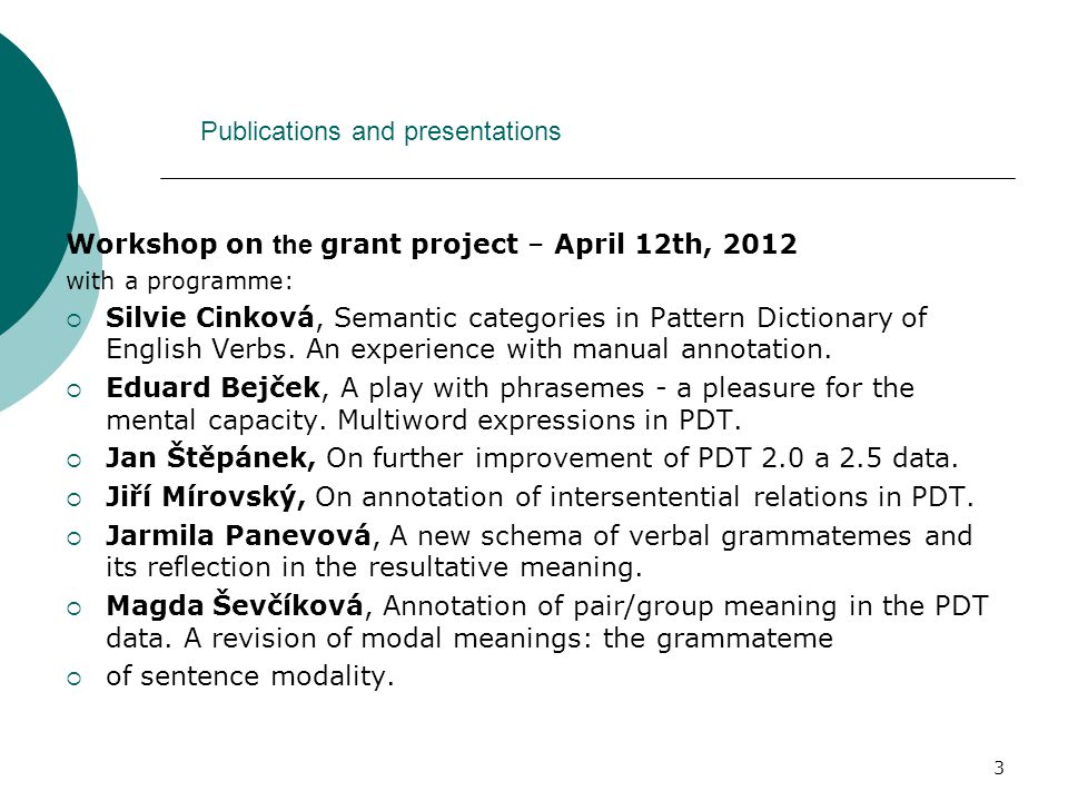 3 Workshop on the grant project – April 12th, 2012 with a programme:  Silvie Cinková, Semantic categories in Pattern Dictionary of English Verbs.