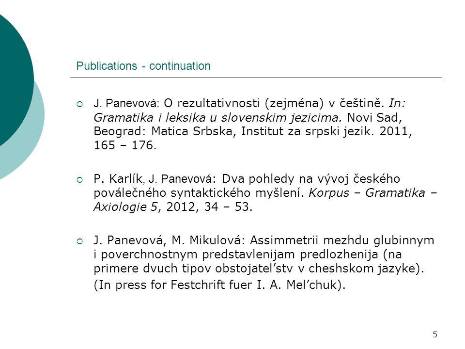 5 Publications - continuation  J. Panevová: O rezultativnosti (zejména) v češtině. In: Gramatika i leksika u slovenskim jezicima. Novi Sad, Beograd: