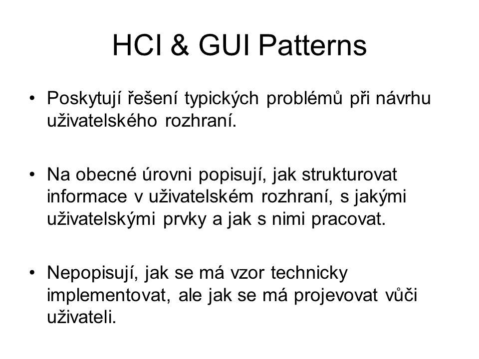 HCI & GUI Patterns Poskytují řešení typických problémů při návrhu uživatelského rozhraní.
