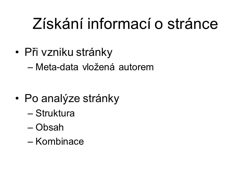 Získání informací o stránce Při vzniku stránky –Meta-data vložená autorem Po analýze stránky –Struktura –Obsah –Kombinace