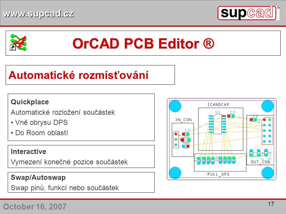 October 16, 2007 www.supcad.cz 17 Quickplace Automatické rozložení součástek Vně obrysu DPS Do Room oblastí Interactive Vymezení konečné pozice součás