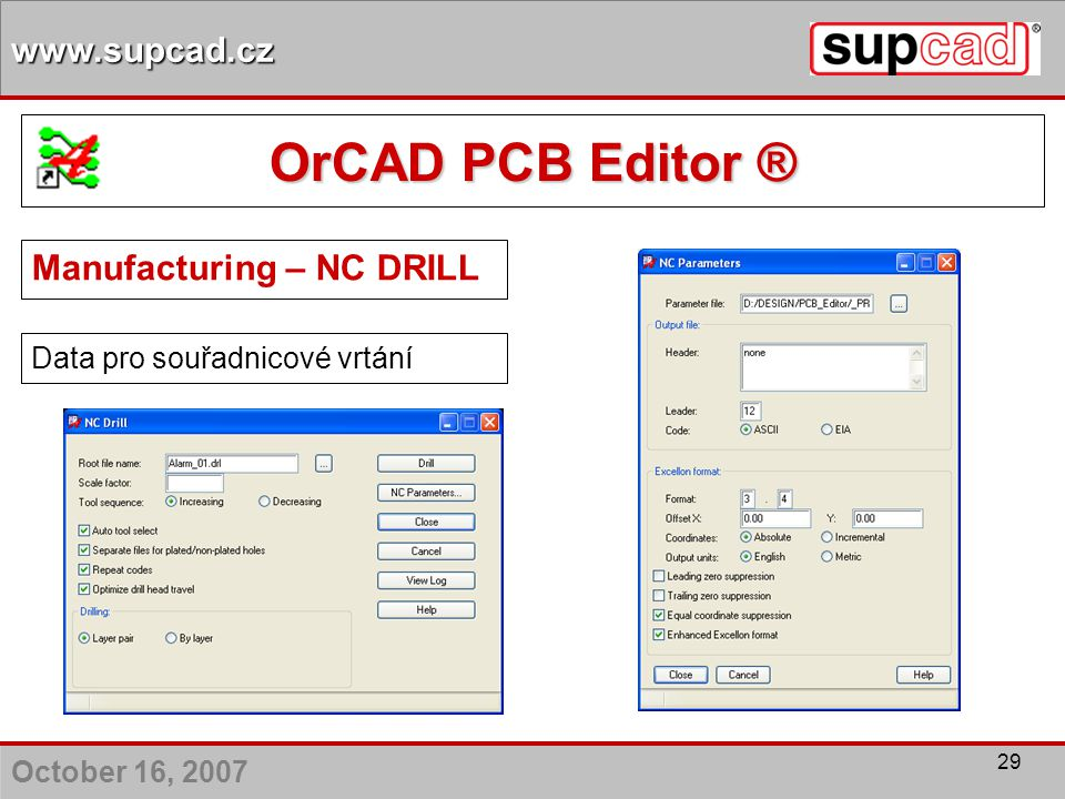 October 16, 2007 www.supcad.cz 29 Manufacturing – NC DRILL Data pro souřadnicové vrtání OrCAD PCB Editor ®