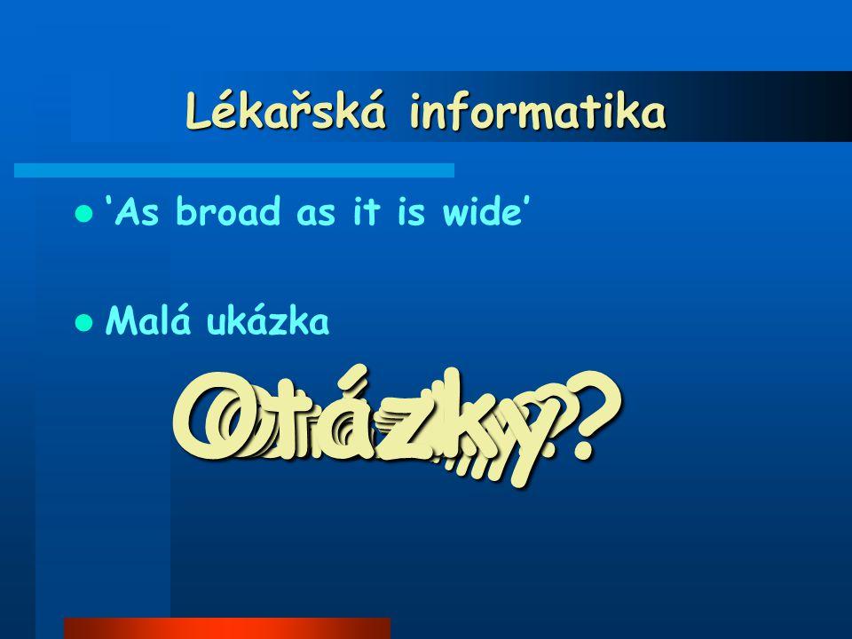 Lékařská informatika 'As broad as it is wide' Malá ukázka Otázky?