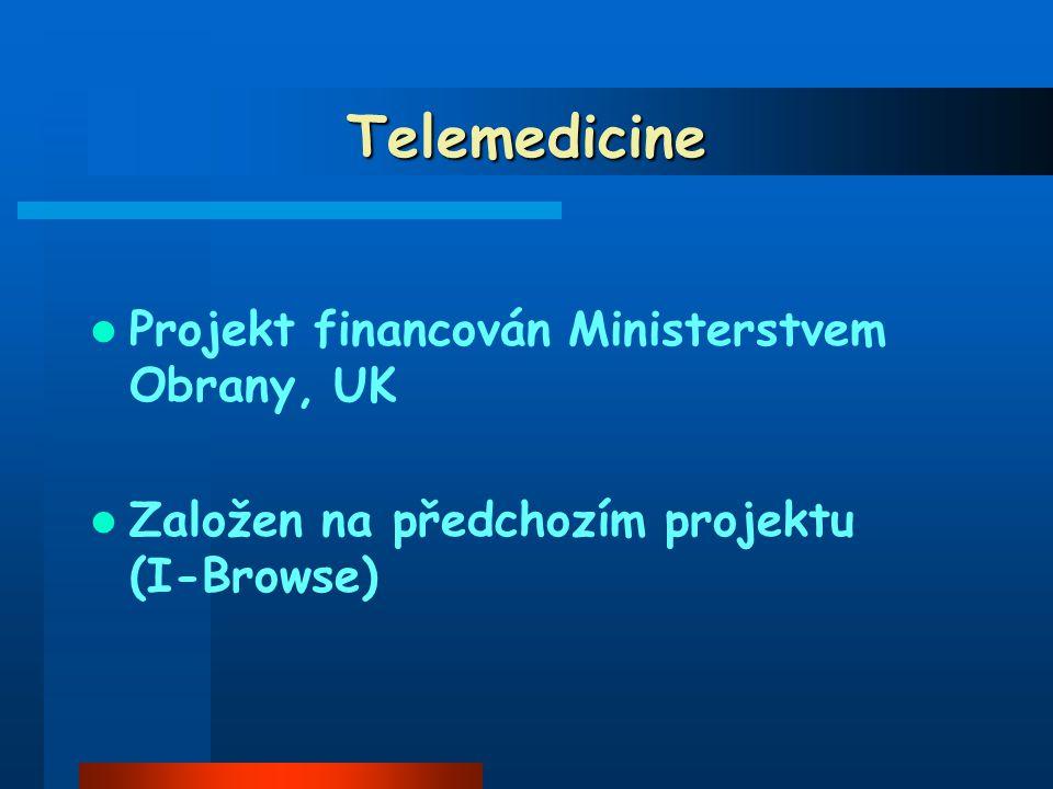 Telemedicine Projekt financován Ministerstvem Obrany, UK Založen na předchozím projektu (I-Browse)