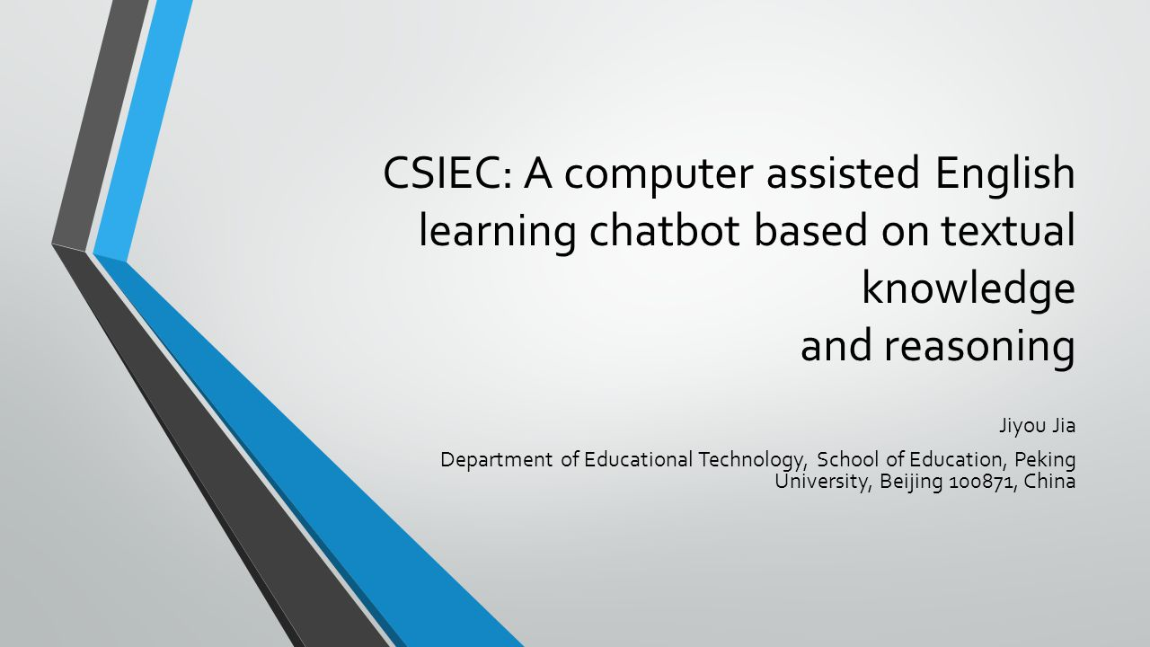 CSIEC: A computer assisted English learning chatbot based on textual knowledge and reasoning Jiyou Jia Department of Educational Technology, School of Education, Peking University, Beijing 100871, China