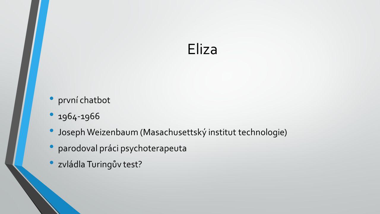 Eliza první chatbot 1964-1966 Joseph Weizenbaum (Masachusettský institut technologie) parodoval práci psychoterapeuta zvládla Turingův test