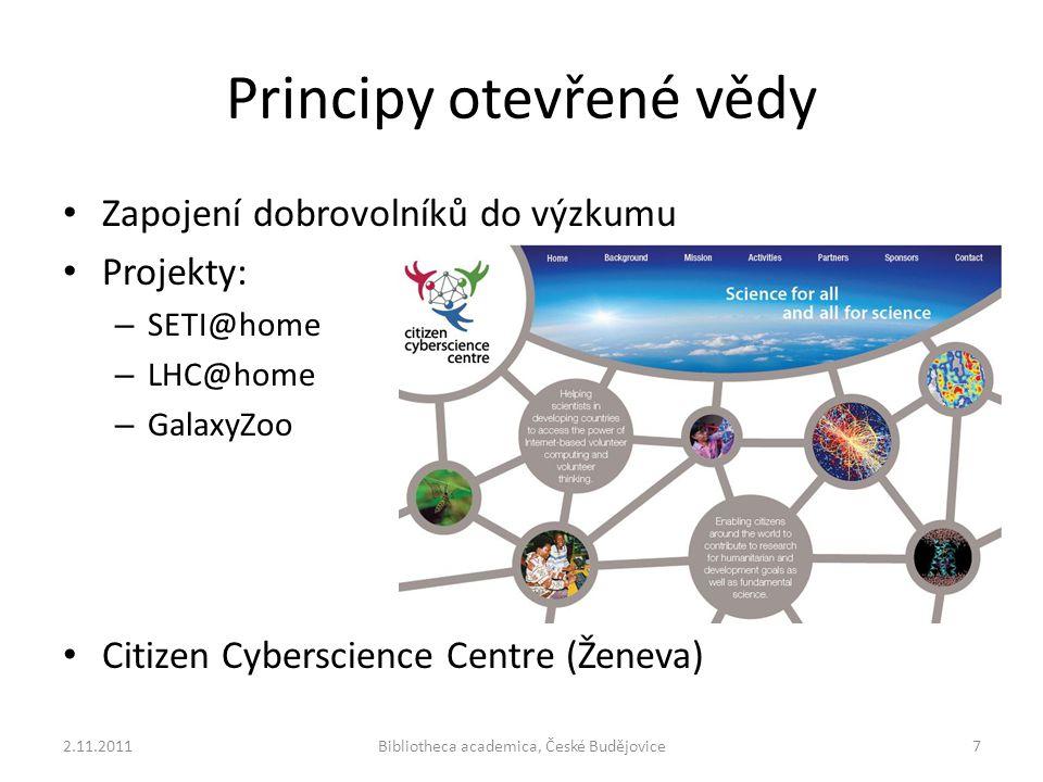 Principy otevřené vědy Zapojení dobrovolníků do výzkumu Projekty: – SETI@home – LHC@home – GalaxyZoo Citizen Cyberscience Centre (Ženeva) 2.11.2011Bibliotheca academica, České Budějovice7