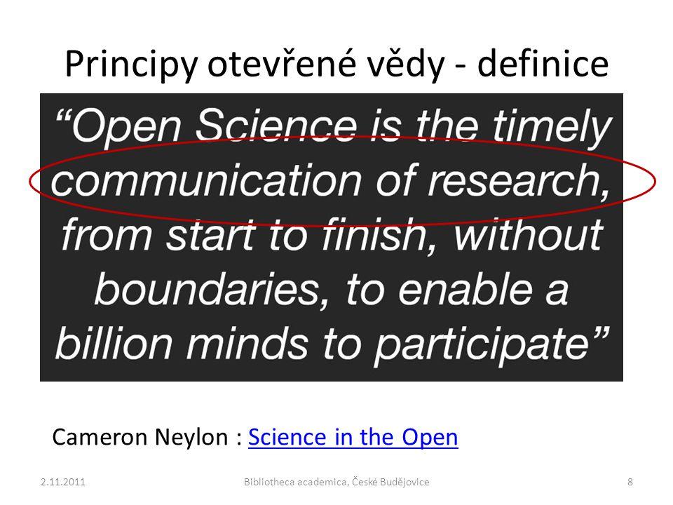 Principy otevřené vědy - definice 2.11.2011Bibliotheca academica, České Budějovice8 Cameron Neylon : Science in the OpenScience in the Open