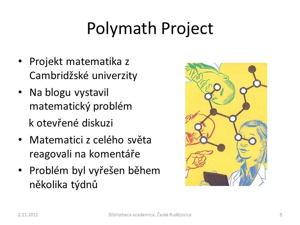 Polymath Project Projekt matematika z Cambridžské univerzity Na blogu vystavil matematický problém k otevřené diskuzi Matematici z celého světa reagovali na komentáře Problém byl vyřešen během několika týdnů 2.11.2011Bibliotheca academica, České Budějovice9