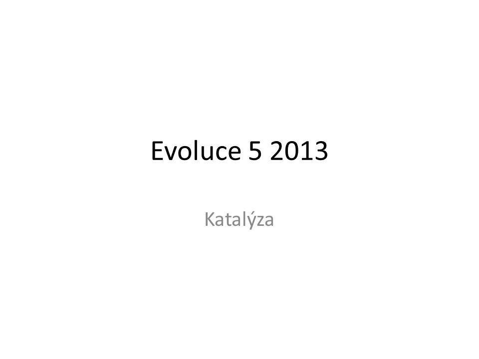Evoluce 5 2013 Katalýza