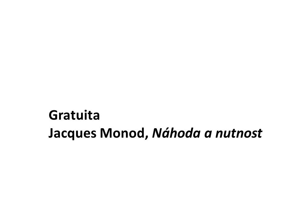 Gratuita Jacques Monod, Náhoda a nutnost