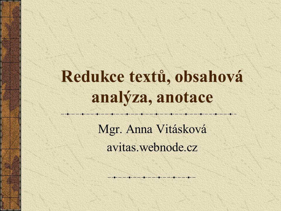 Redukce textů, obsahová analýza, anotace Mgr. Anna Vitásková avitas.webnode.cz
