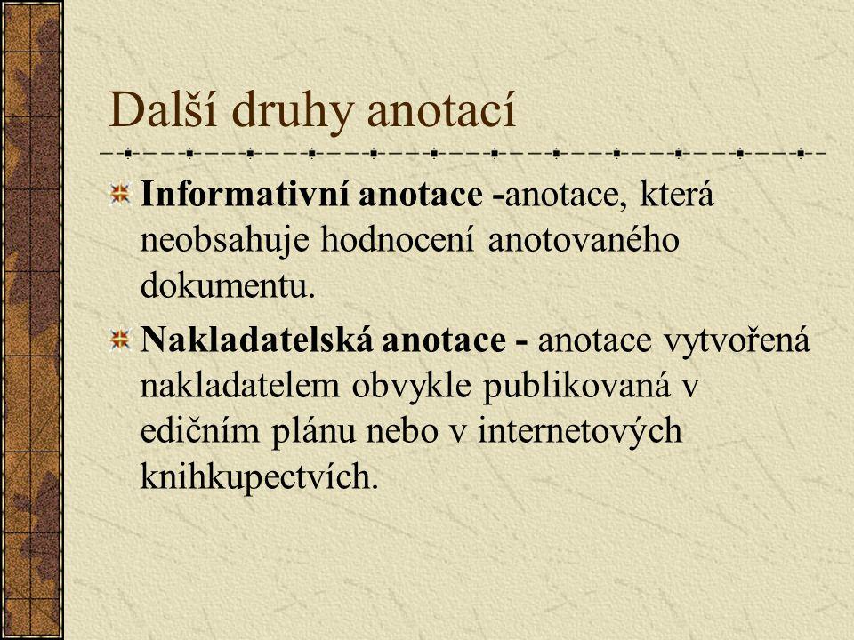 Další druhy anotací Informativní anotace -anotace, která neobsahuje hodnocení anotovaného dokumentu. Nakladatelská anotace - anotace vytvořená naklada