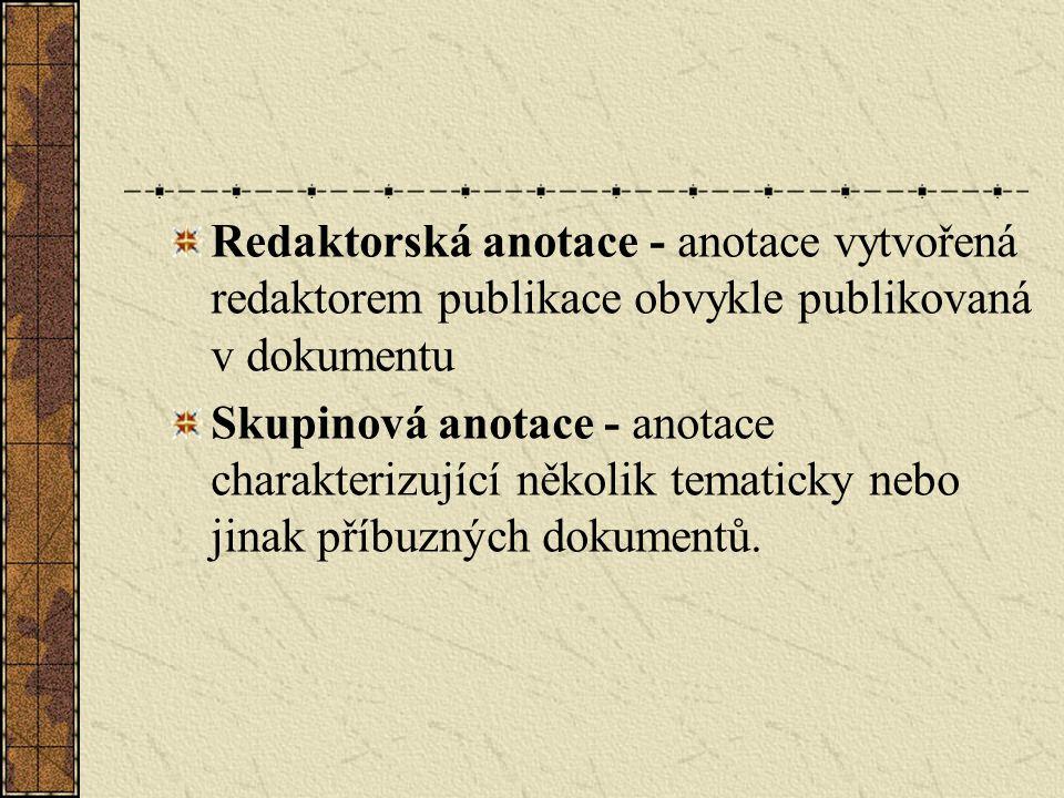 Redaktorská anotace - anotace vytvořená redaktorem publikace obvykle publikovaná v dokumentu Skupinová anotace - anotace charakterizující několik tema