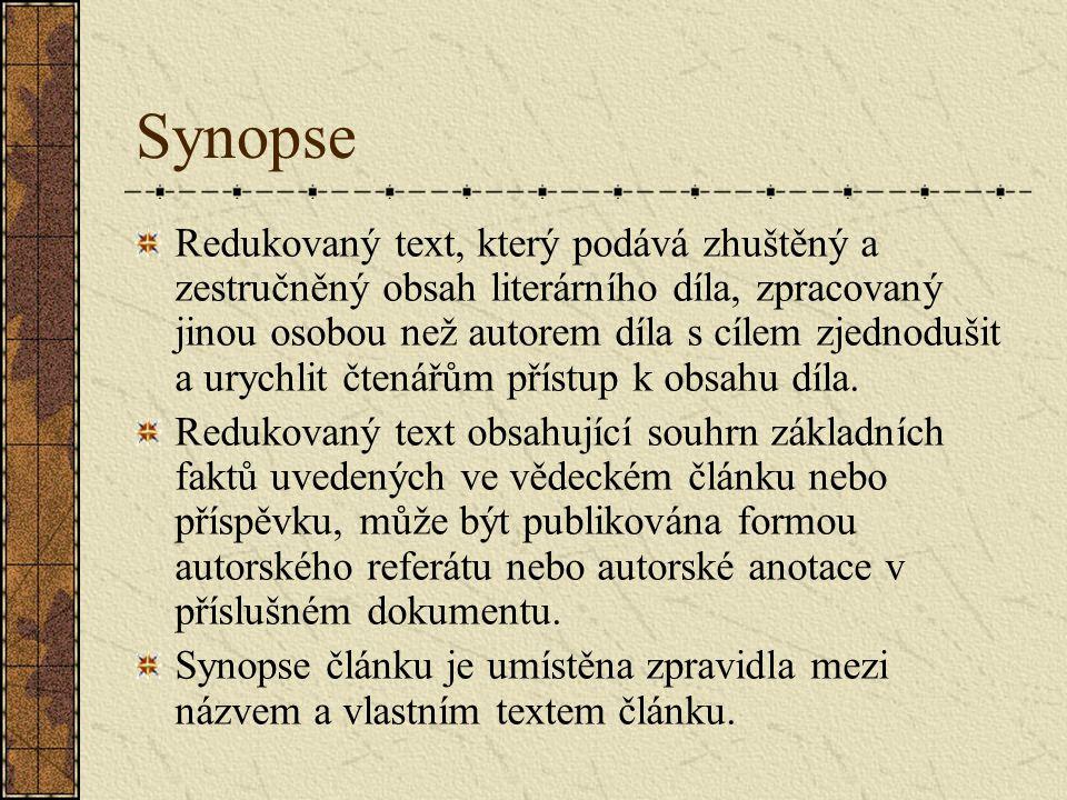 Synopse Redukovaný text, který podává zhuštěný a zestručněný obsah literárního díla, zpracovaný jinou osobou než autorem díla s cílem zjednodušit a ur