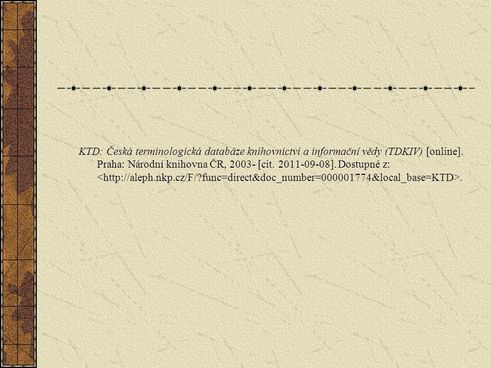 KTD: Česká terminologická databáze knihovnictví a informační vědy (TDKIV) [online]. Praha: Národní knihovna ČR, 2003- [cit. 2011-09-08]. Dostupné z:.