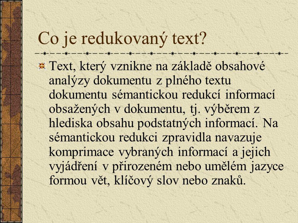 Co je redukovaný text? Text, který vznikne na základě obsahové analýzy dokumentu z plného textu dokumentu sémantickou redukcí informací obsažených v d