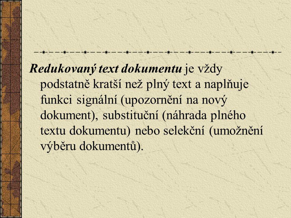 Redukovaný text dokumentu je vždy podstatně kratší než plný text a naplňuje funkci signální (upozornění na nový dokument), substituční (náhrada plného