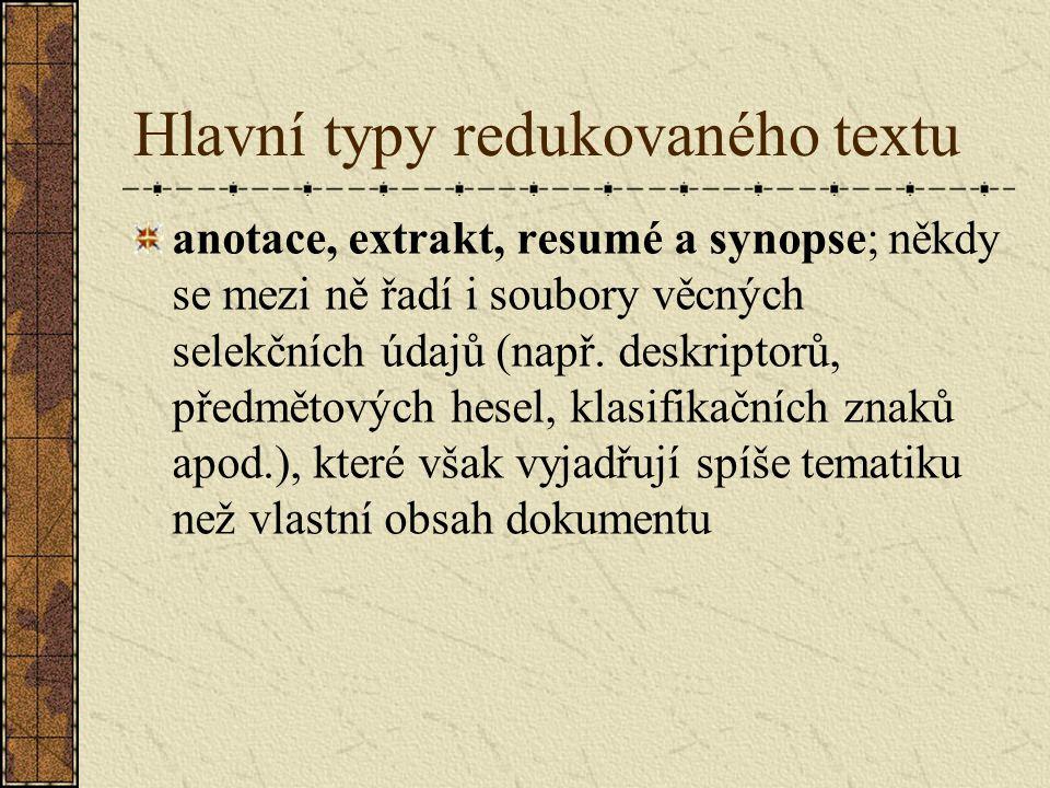 Hlavní typy redukovaného textu anotace, extrakt, resumé a synopse; někdy se mezi ně řadí i soubory věcných selekčních údajů (např. deskriptorů, předmě
