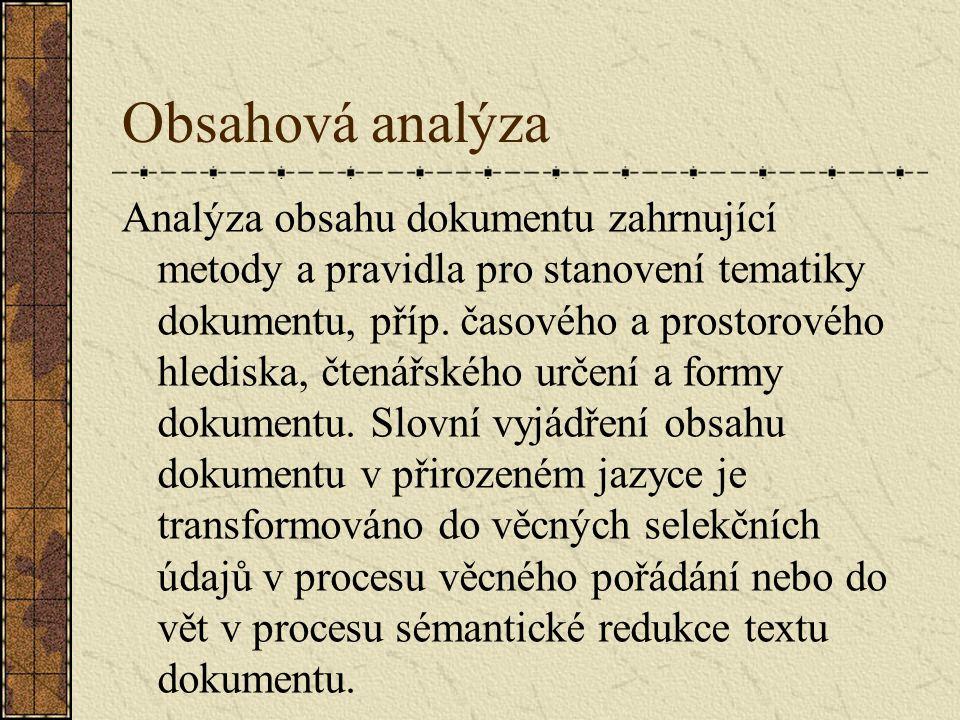 Obsahová analýza Analýza obsahu dokumentu zahrnující metody a pravidla pro stanovení tematiky dokumentu, příp. časového a prostorového hlediska, čtená