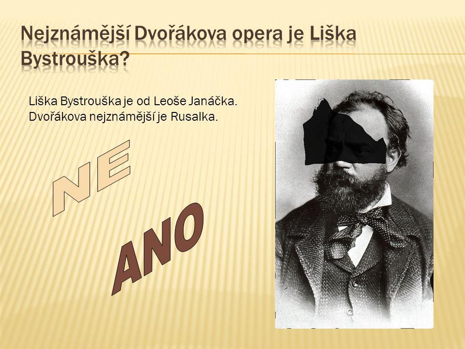 Liška Bystrouška je od Leoše Janáčka. Dvořákova nejznámější je Rusalka.