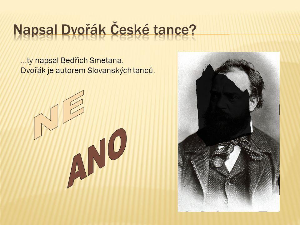 …ty napsal Bedřich Smetana. Dvořák je autorem Slovanských tanců.