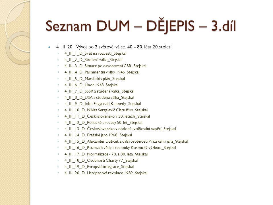 Seznam DUM – DĚJEPIS – 3.díl 4_III_20_ Vývoj po 2.světové válce. 40. - 80. léta 20.století ◦ 4_III_1_D_Svět na rozcestí_Stejskal ◦ 4_III_2_D_Studená v