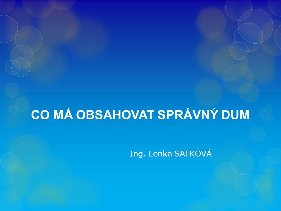 CO MÁ OBSAHOVAT SPRÁVNÝ DUM Ing. Lenka SATKOVÁ