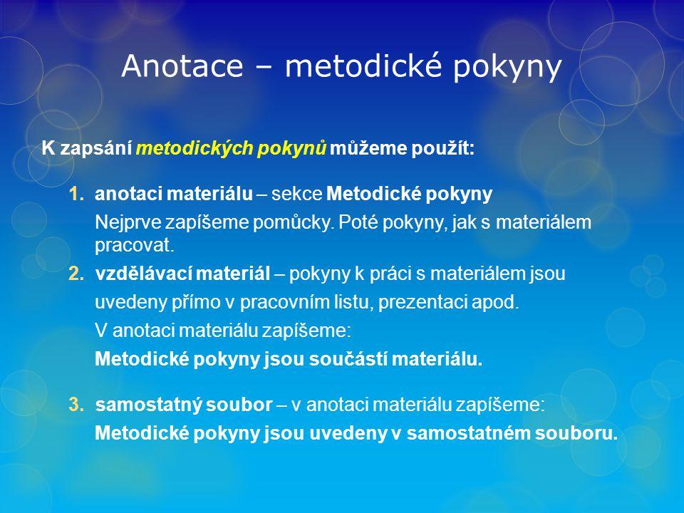 Anotace – metodické pokyny K zapsání metodických pokynů můžeme použít: 1.anotaci materiálu – sekce Metodické pokyny Nejprve zapíšeme pomůcky.